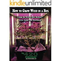 How to Grow Weed in a Box Using the Hi-Dro Box Method: Grow Guide and Workbook (English Edition)