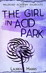 The Girl in Acid Park: Paranormal/Mystery (The Millroad Academy Exorcists Book 2)