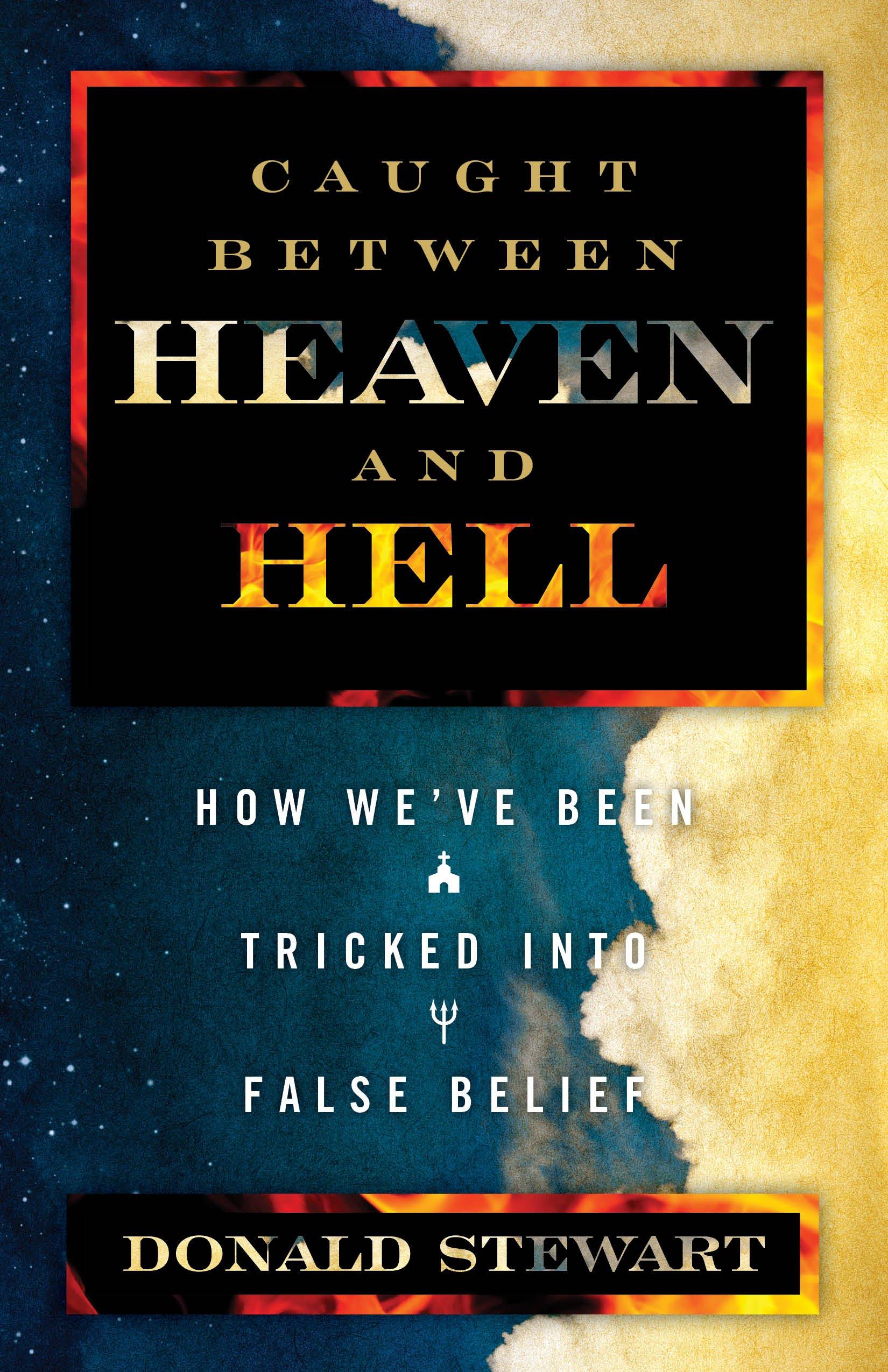 Download Caught Between Heaven and Hell: How We've Been Tricked in False Belief PDF
