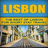 Lisbon: The Best of Lisbon for Short-Stay Travel