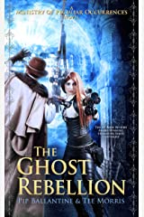 The Ghost Rebellion (Ministry of Peculiar Occurrences Book 5) Kindle Edition