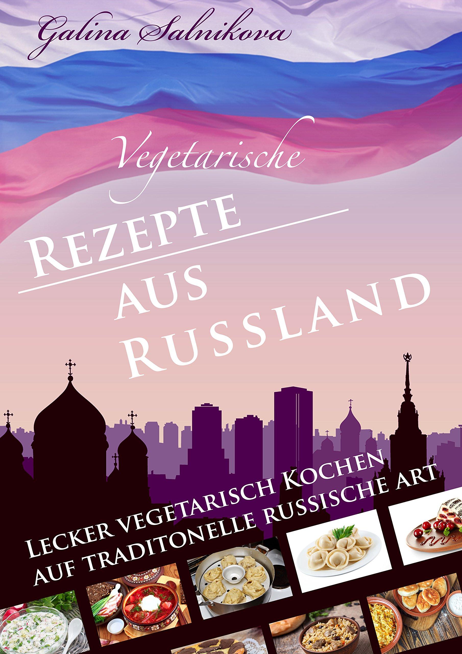 Russland  Vegetarische Rezepte Aus Russland Lecker Kochen Auf Russisch  Lecker Vegetarisch Kochen Auf Traditionelle Russische Art