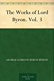 The Works of Lord Byron. Vol. 3 (English Edition)