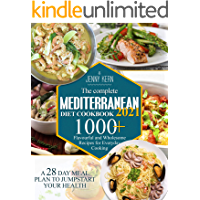 The Complete Mediterranean Diet Cookbook 2021: 1000+ Flavourful and Wholesome Recipes for Everyday Cooking | A 28-Day…