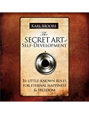 The Secret Art of Self-Development: 16 Llittle-Known Rules for Eternal Happiness & Freedom