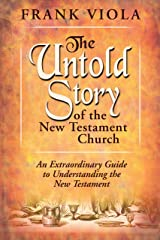 The Untold Story of the New Testament Church: An Extraordinary Guide to Understanding the New Testament Kindle Edition