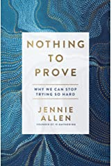 Nothing to Prove: Why We Can Stop Trying So Hard Kindle Edition
