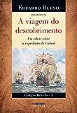 A viagem do descobrimento: Um olhar sobre a expedição de Cabral - EDIÇÃO REVISTA (Brasilis Livro 1)