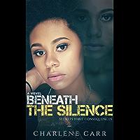 Beneath the Silence: A Novel