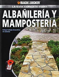 La Guia Completa sobre Albanileria y Mamposteria: Incluye trabajos decorativos en concreto (Black &