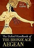 The Oxford Handbook of the Bronze Age Aegean (Oxford Handbooks)