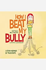 How I Beat My Bully: A story inspired by true events (Positive mindset series Book 4) Kindle Edition