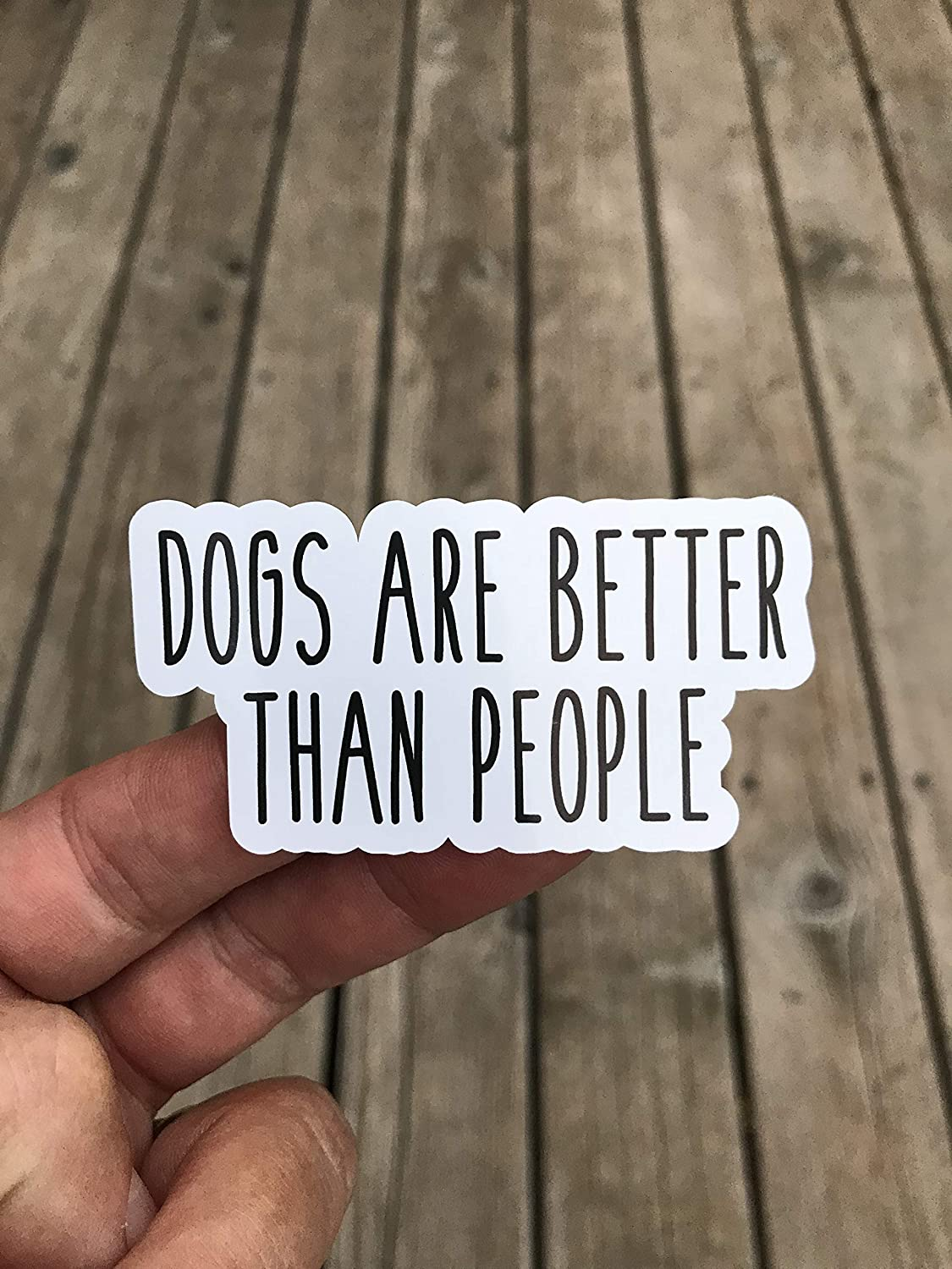 Glossy finish Phone sticker Funny Sticker Dogs are better than people Sticker Laptop sticker Trendy Sticker