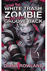 How the White Trash Zombie Got Her Groove Back Kindle Edition