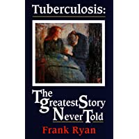 Tuberculosis: The Greatest Story Never Told
