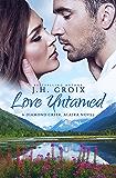 Love Untamed (Diamond Creek, Alaska Novels Book 4) (English Edition)