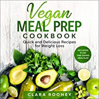 Vegan Meal Prep Cookbook: Quick and Delicious Recipes for Weight Loss (Including 31-Day Time-Saving Meal Plan)