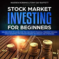Stock Market Investing for Beginners: Golden Steps to Learn How You Can Create Financial Freedom Through Stock Investing with Proven Trading Techniques and Strategies