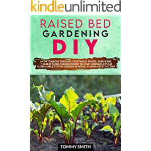 RAISED BED GARDENING DIY: HOW TO GROW THRIVING VEGETABLES, FRUITS, AND HERBS. THE BEST GUIDE FOR BEGINNERS TO START AND…