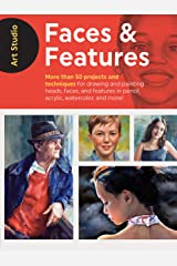 Art Studio: Faces & Features:More than 50 projects and techniques for drawing and painting heads, faces, and features in pencil, acrylic, watercolor, and more! Kindle Edition