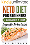 Keto Diet For Beginners: (2 Manuscripts in 1 Book) Ketogenic Diet, The Keto Crockpot - Lose Weight in 4 Weeks While Eating Delicious Recipes You Can Cook At Home Using Simple Ingredients