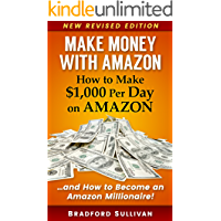 Make Money with Amazon - How to Make $1,000 Per Day on Amazon: How to Become an Amazon Millionaire