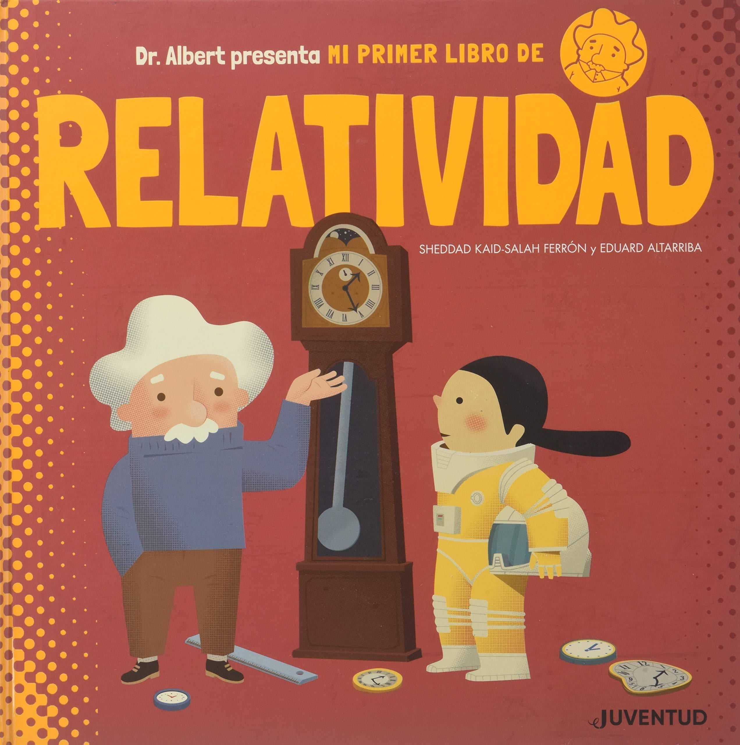 Mi primer libro de Relatividad (Álbumes Ilustrados): Amazon.es: Sheddad Kaid-Salah Ferrón, Eduard Altarriba: Libros