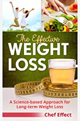 The Effective Weight Loss: A Science-based Approach for Long-term Weight Loss Kindle Edition