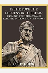 Is the Pope the Successor to Peter?: Examining the Biblical and Patristic Evidence for the Papacy Kindle Edition