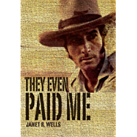 They Even Paid Me: Raw reflections of a third generation Kimberley cattleman.