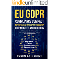 EU GDPR compliance compact: GDPR checklist and GDPR introduction for websites and bloggers: GDPR handbook with GDPR templates. Data Protection Regulation ... GDPR concisely explained (English Edition)