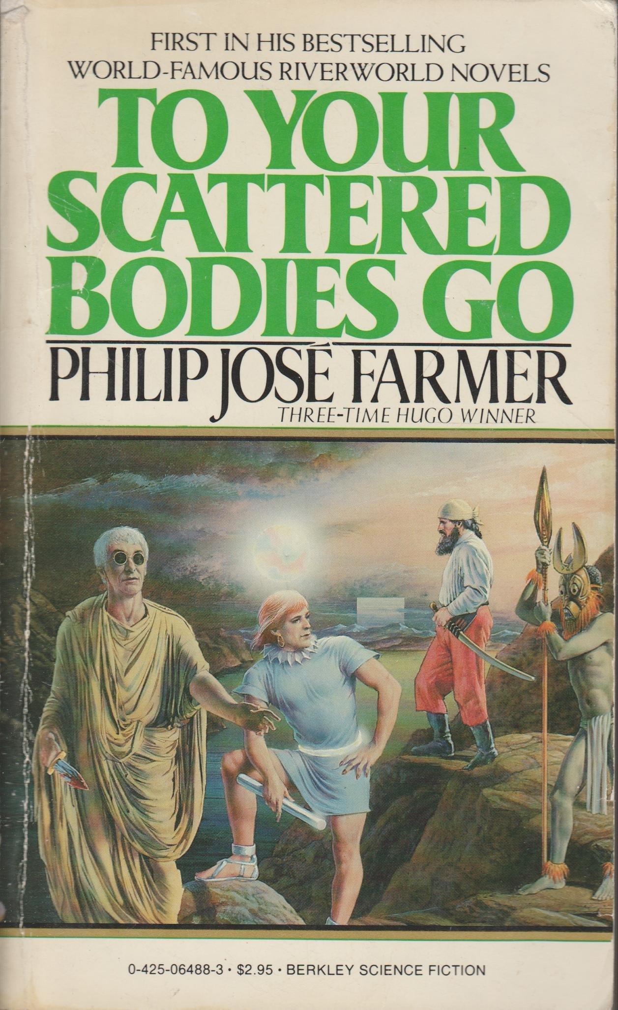 To Your Scattered Bodies Go (Riverworld): Philip Jose Farmer:  9780425064887: Amazon.com: Books