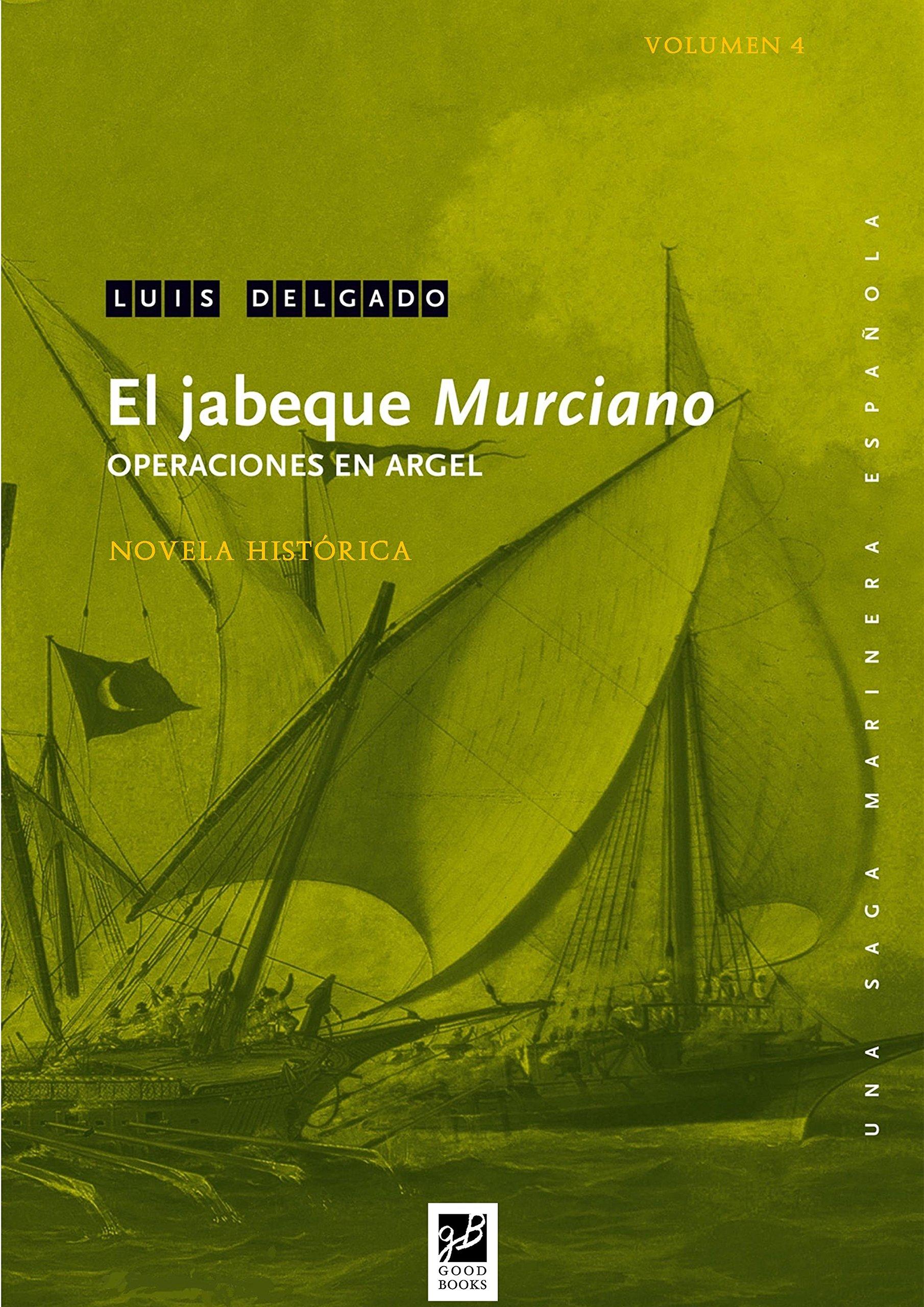 El jabeque Murciano: Operaciones en Argel (Una saga marinera española nº 4)