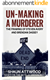 Un-Making a Murderer: The Framing of Steven Avery and Brendan Dassey (English Edition)