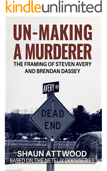 Un Making A Murderer The Framing Of Steven Avery And Brendan Dassey Kindle Edition By Attwood Shaun Keogh Tracy Politics Social Sciences Kindle Ebooks Amazon Com