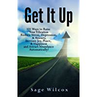 Get It Up: 101 Ways to Raise Your Vibration, Reduce Stress, Depression, & Anxiety, Increase Joy, Peace, & Happiness and Attract Abundance Automatically! (English Edition)