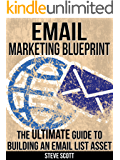 Email Marketing Blueprint - The Ultimate Guide to Building an Email List Asset