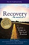 Recovery―The Sacred Art: The Twelve Steps as Spiritual Practice (The Art of Spiritual Living)