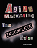 Agile Marketing : The Incomplete Guide (English Edition)