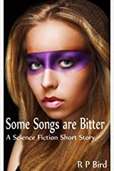 Some Songs are Bitter: A Science Fiction Short Story