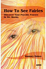 How to See Fairies: Discover your Psychic Powers in Six Weeks Kindle Edition