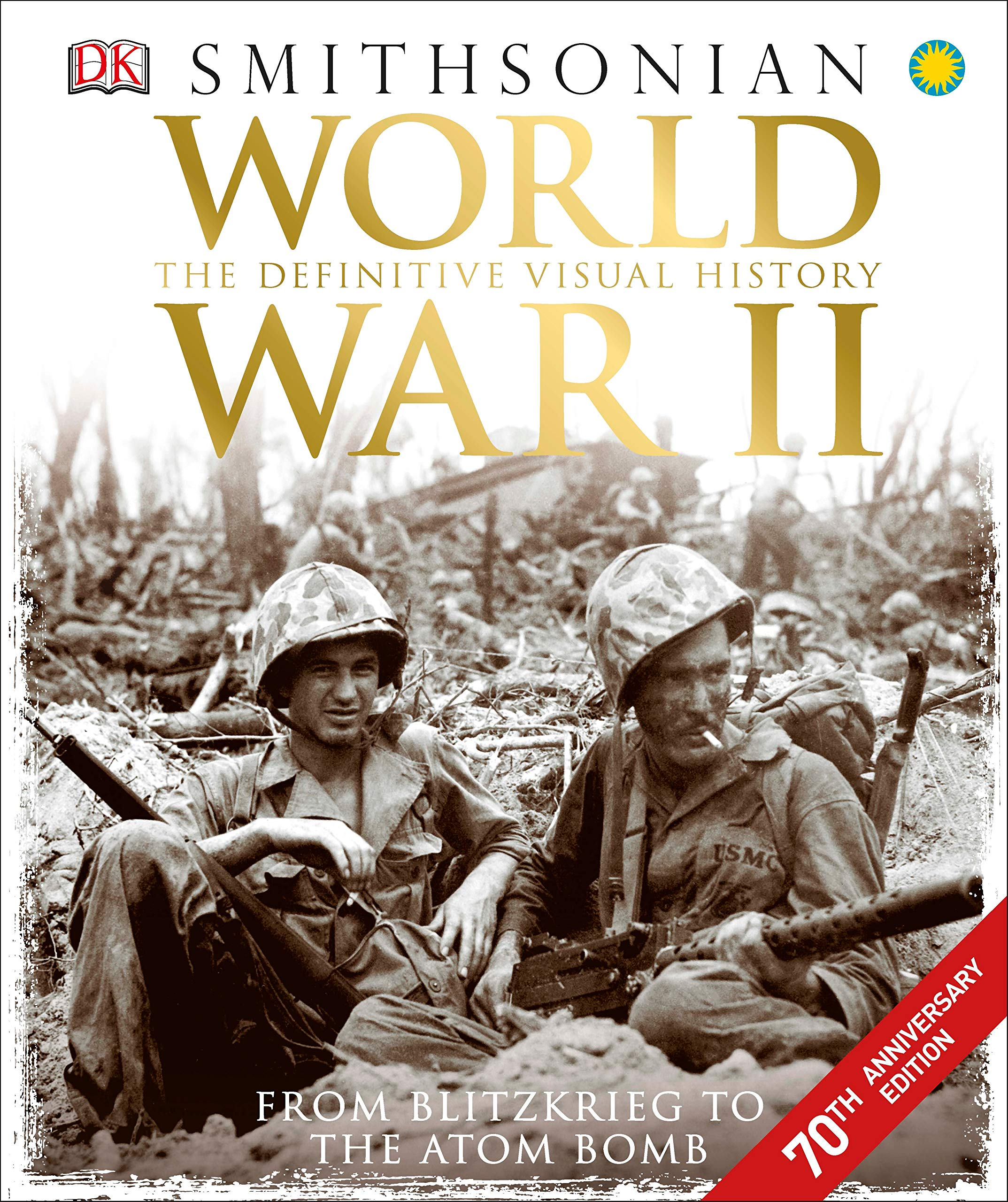 World War II: The Definitive Visual History from Blitzkrieg to the Atom Bomb