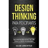 Design Thinking para principiantes: La innovación como factor para el éxito empresarial (Spanish Edition)