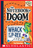 Whack of the P-Rex: A Branches Book (The Notebook of Doom #5) (English Edition)