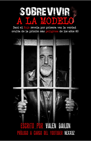 SOBREVIVIR A LA MODELO: Dani el Rojo, el exatracador más famoso de España, revela por primera vez la verdad oculta de la prisión más peligrosa de los años 80 eBook: Bailon, Valen,