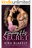 Keeping His Secret: A Secret Baby Romance