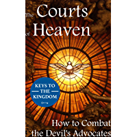 The Courts of Heaven: How to Combat the Devil's Advocates (English Edition)