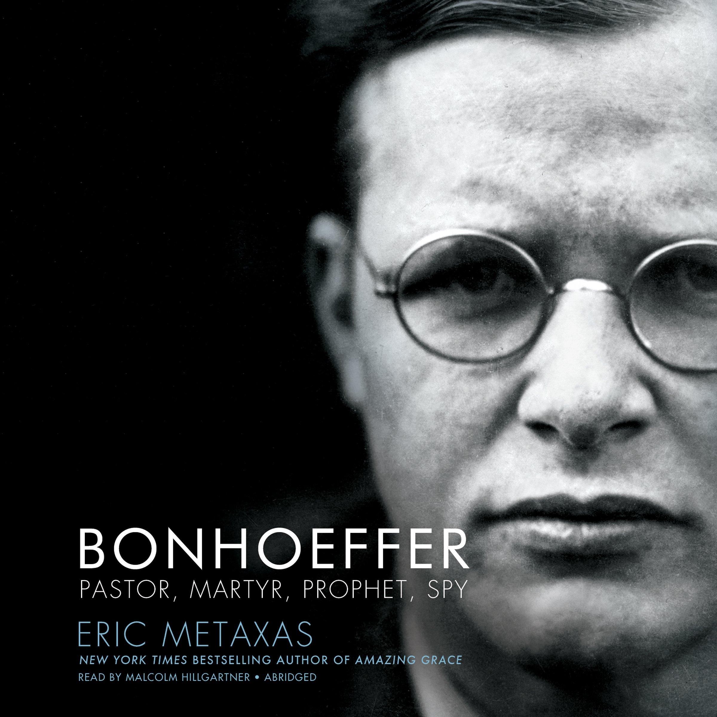 Bonhoeffer: Pastor, Martyr, Prophet, Spy; A Righteous Gentile vs. The Third Reich (ABRIDGED EDITION)