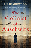 The Violinist of Auschwitz: Based on a true story, an absolutely heartbreaking and gripping World War 2 novel