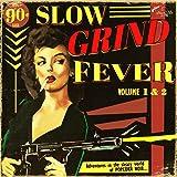 Slow Grind Fever 1 Plus 2